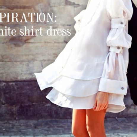INSPIRATION : THE WHITE SHIRT DRESS