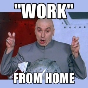 """""""Work"""" from home"""