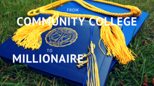 From Community College To Millionaire