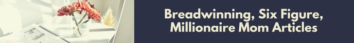 Breadwinning, Six Figure, Millionaire Mom Articles