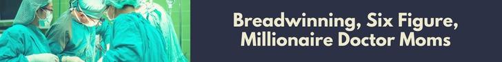 Breadwinning, Six Figure, Millionaire Doctor Moms