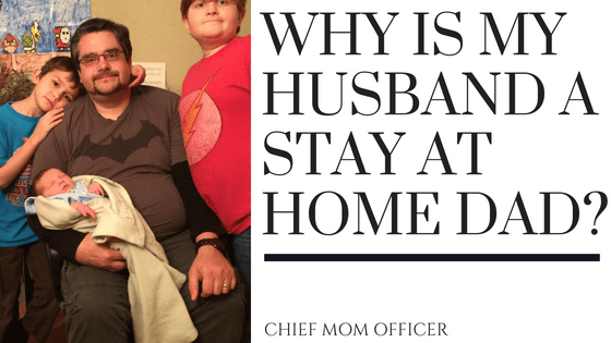 The Real Reason My Husband Is A Stay At Home Dad ~ Chief Mom Officer