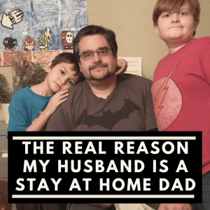 The real reason my husband is a stay at home dad (1)