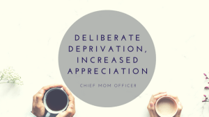Deliberate deprivation equals increased appreciation