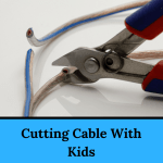 Cutting Cable With Kids