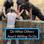 Do What Others Aren't Willing To Do