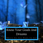 Know Your Goals And Dreams