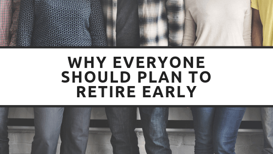https://chiefmomofficer.org/2018/10/22/why-everyone-should-plan-to-retire-early/