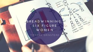 Breadwinning Six Figure Women Tiffany Granstead