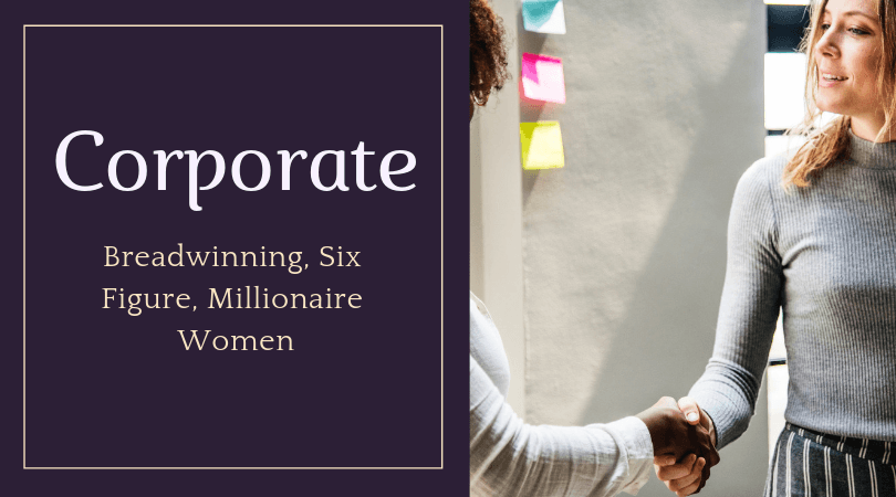Breadwinning, Six Figure, Millionaire Women Corporate