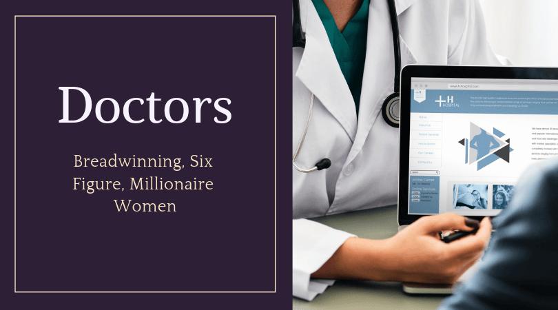 Breadwinning, Six Figure, Millionaire Women Doctor