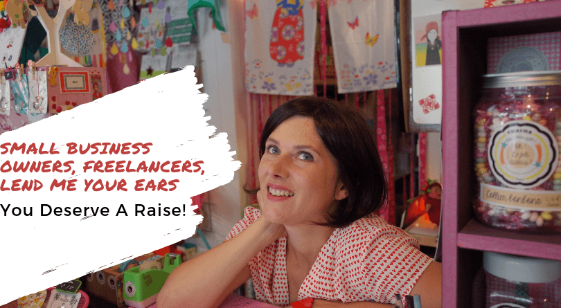 Small Business Owners, Freelancers, Lend Me Your Ears – You Deserve A Raise