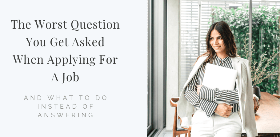 The Worst Question You Get Asked When Applying For A Job (And What To Do Instead Of Answering)