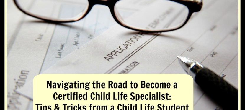 Navigating the Road to Become a Certified Child Life Specialist: Tips & Tricks from a Child Life Student