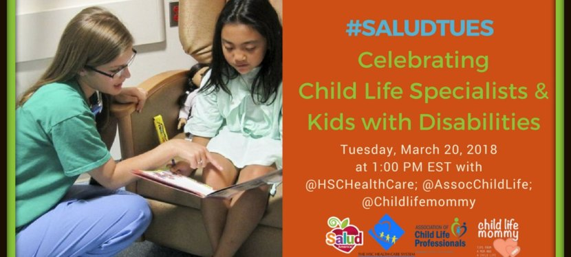 Celebrating Child Life Specialists & Kids with Disabilities: #SaludTues Tweet Chat, 3/20