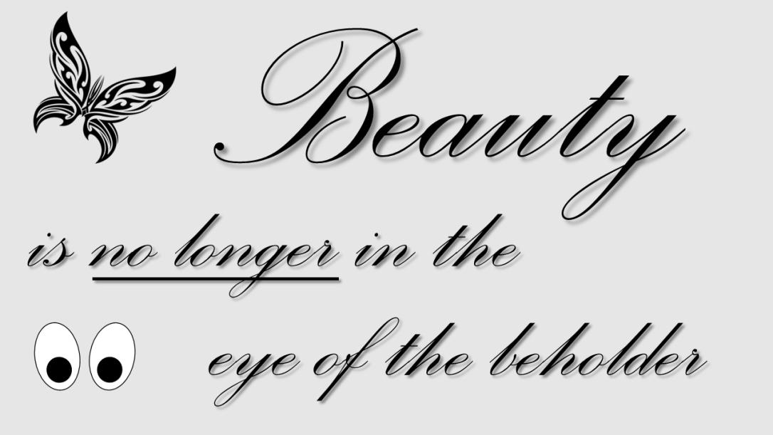 beauty is no longer in the eye of the beholder