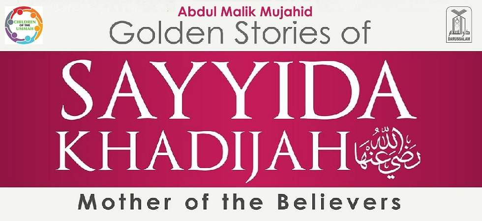 Golden Stories of Sayyida Khadijah (RA) – Mother of the Believers
