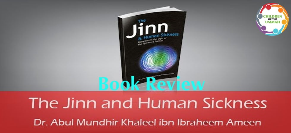 Book Review: The Jinn and Human Sickness – Remedies in the Light of the Qur'an and Sunnah
