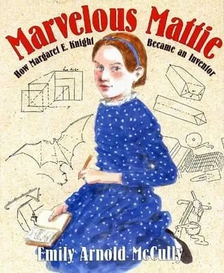 Marvelous Mattie by How Margaret E. Knight Became an Inventor