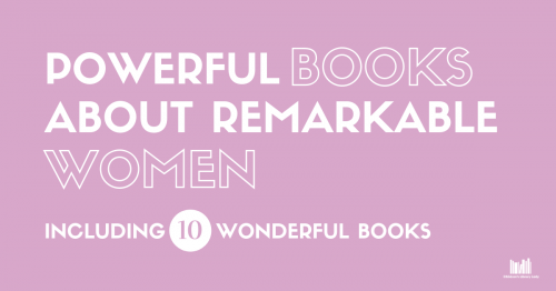 Powerful Picture Books about Remarkable Women