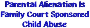 Parental Alienation is either a form of Domestic Violence or on the continuum of Domestic Violence behaviors.