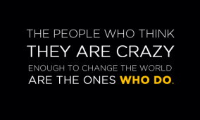 the-people-who-think-they-are-crazy-enought-to-change-the-world-are-the-ones-who-do