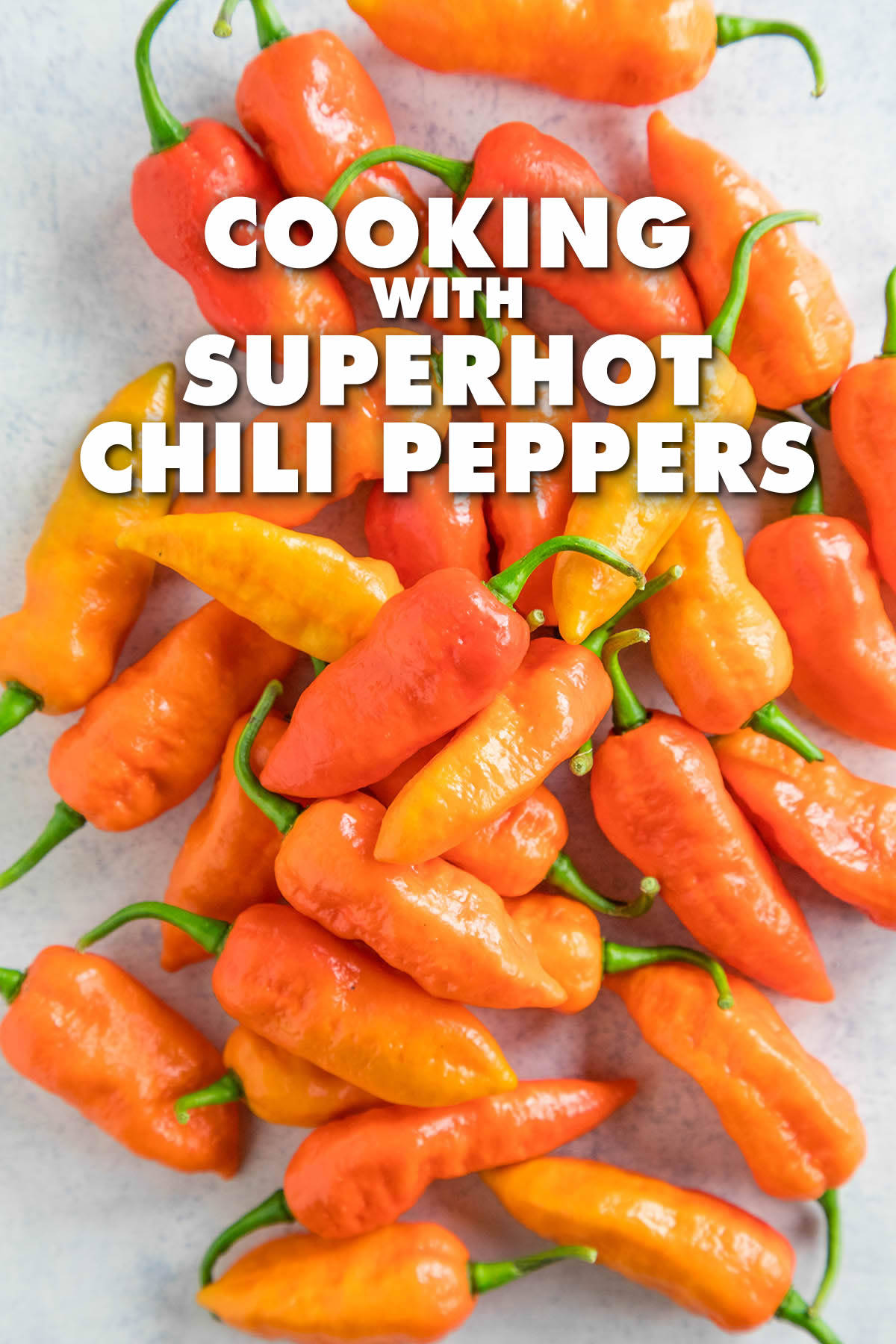 10 Tips for Cooking with Superhot Chili Peppers