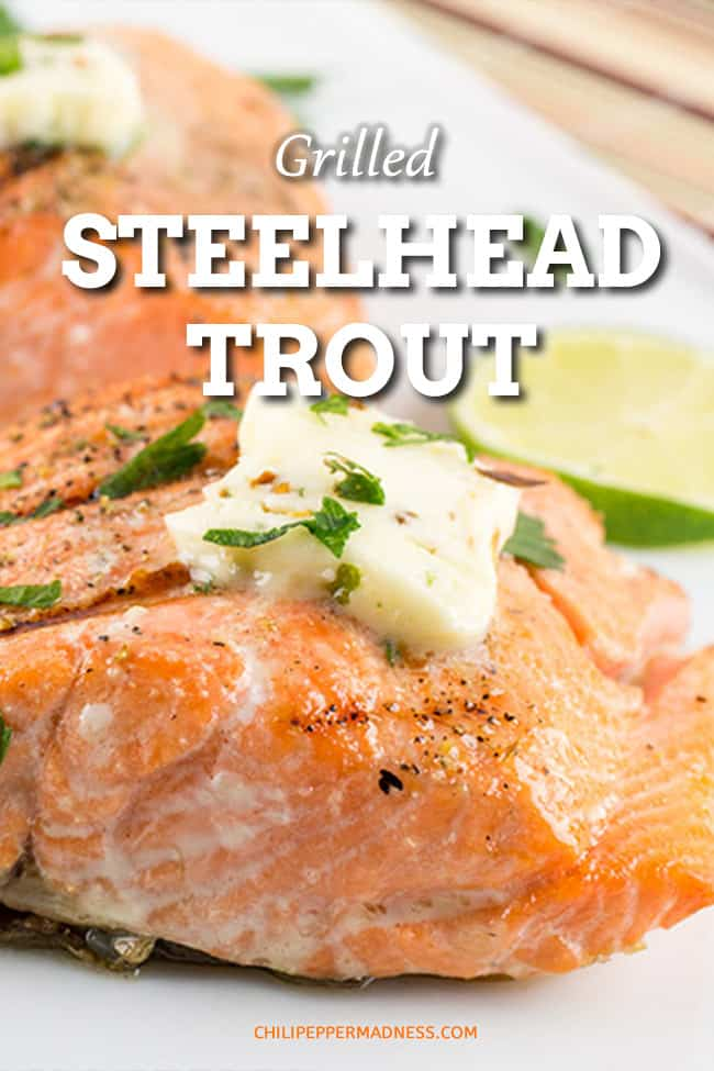 Grilled Steelhead Trout with Chili-Lime Butter