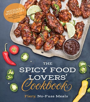 The Spicy Food Lovers' Cookbook - Fiery, No-Fuss Meals, by Michael Hultquist