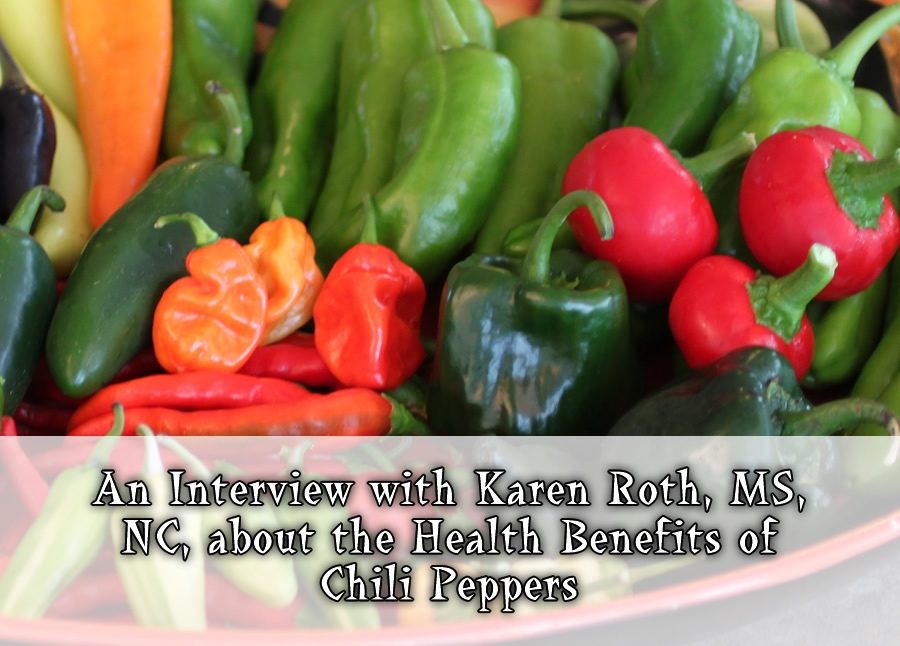 An Interview with Karen Roth, MS, NC, about the Health Benefits of Chili Peppers