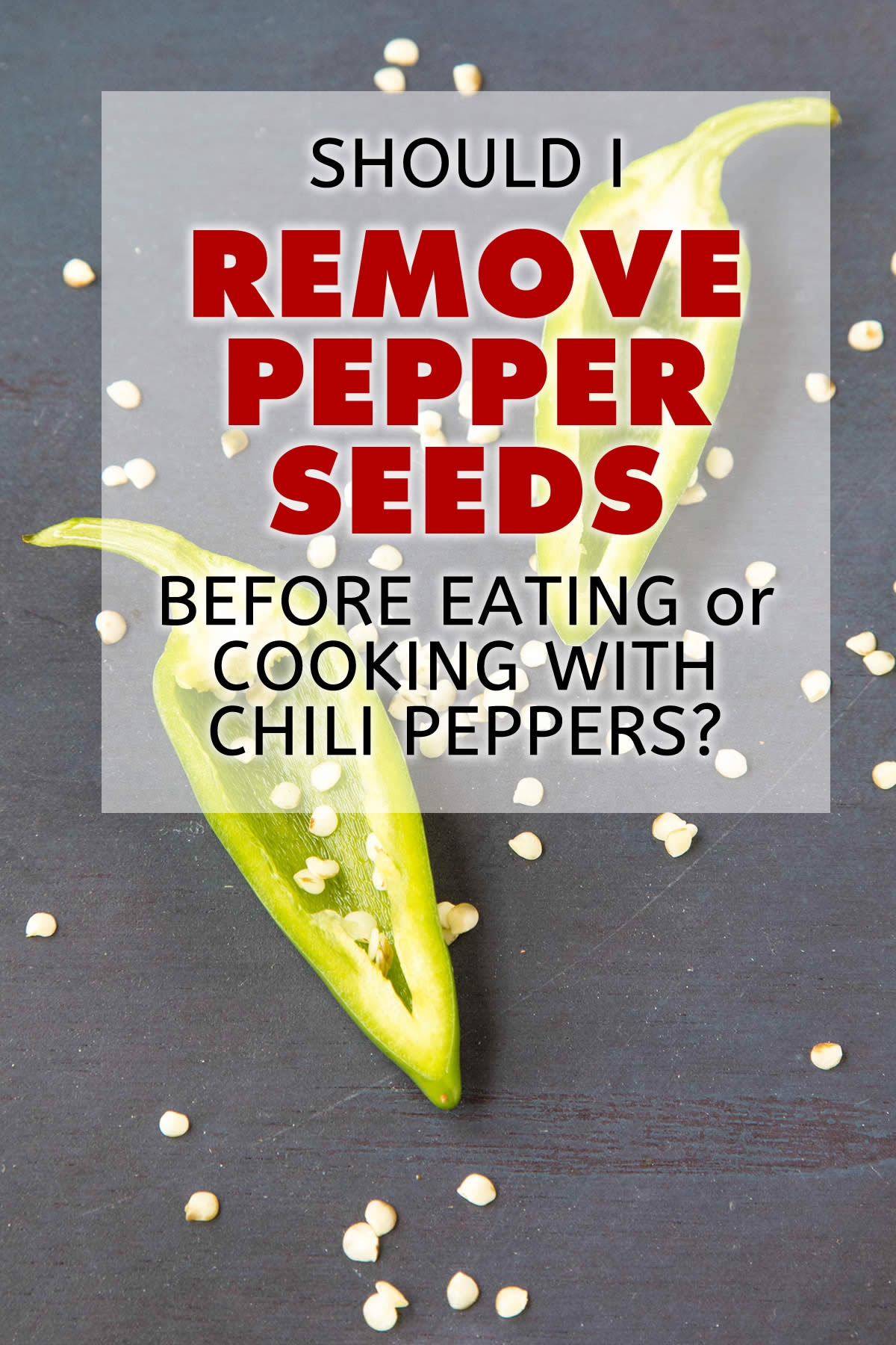 Should I Remove the Seeds Before Eating or Cooking with Chili Peppers?