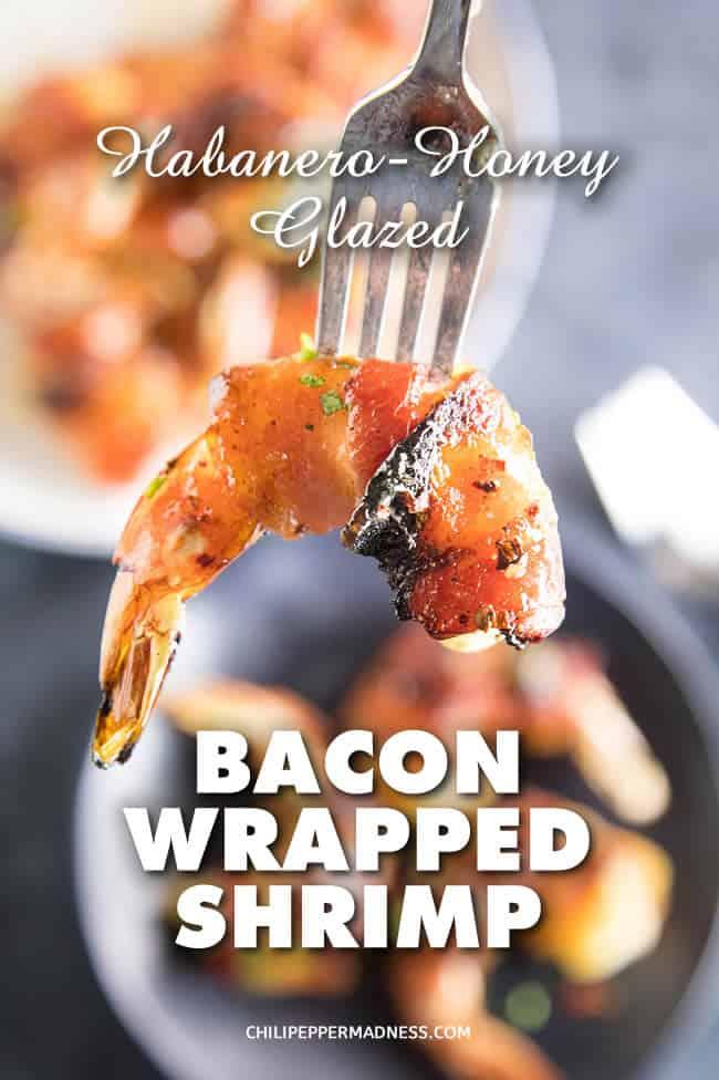 Habanero-Honey Glazed Bacon Wrapped Shrimp - Recipe | ChiliPepperMadness.com #Bacon #Shrimp #ShrimpRecipes #BaconWrappedShrimp #AppetizerIdeas #DinnerIdeas #HabaneroRecipes