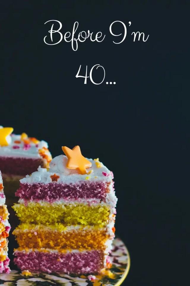 Before I'm 40 #bucketlist #birthday #milestone #wishlist