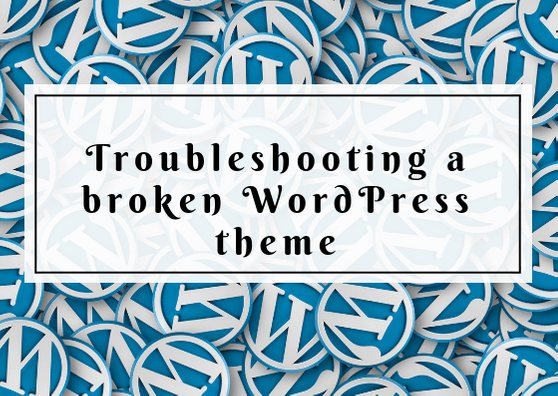 Trouble Shooting a Broken WordPress Theme