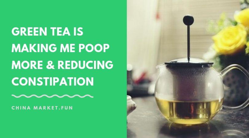 Green tea is making me poop more & reducing constipation