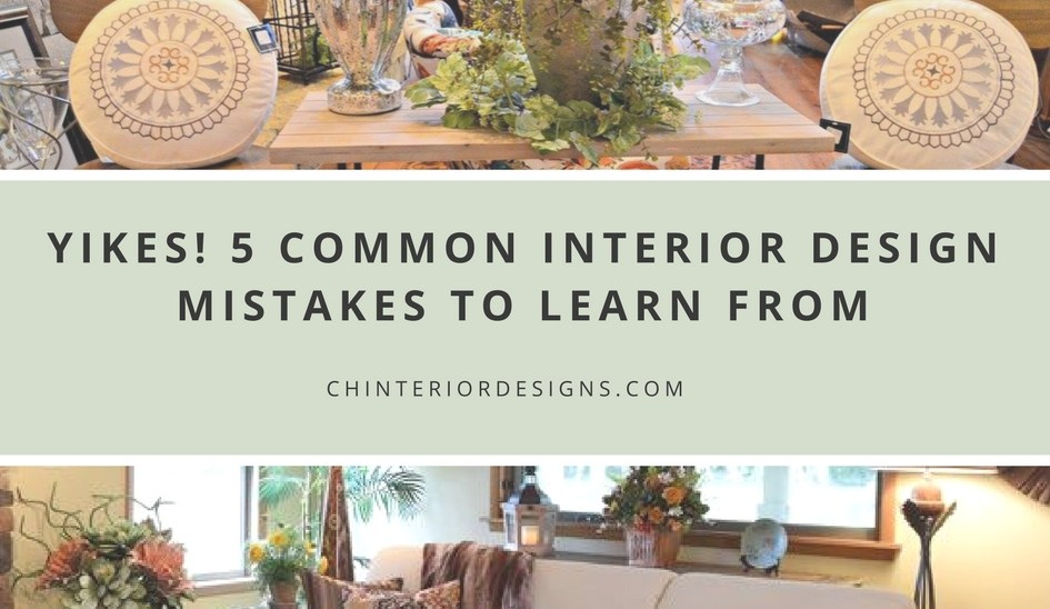 Yikes! 5 Common Interior Design Mistakes to Learn From
