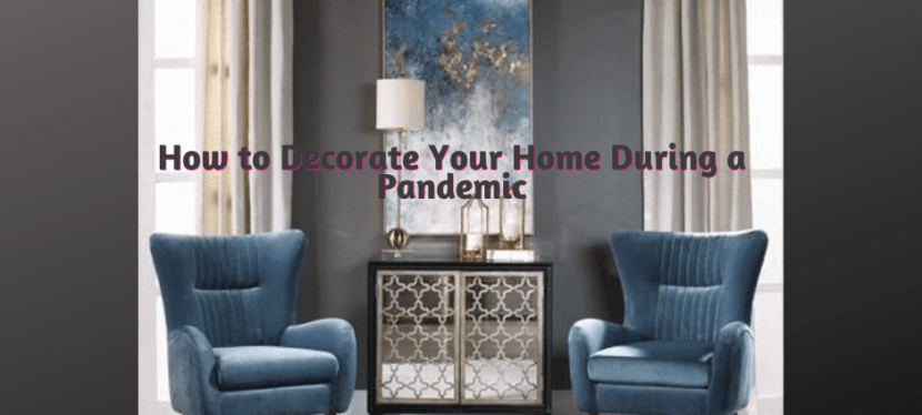 The Perfect Way to Decorate Your Home During a Pandemic