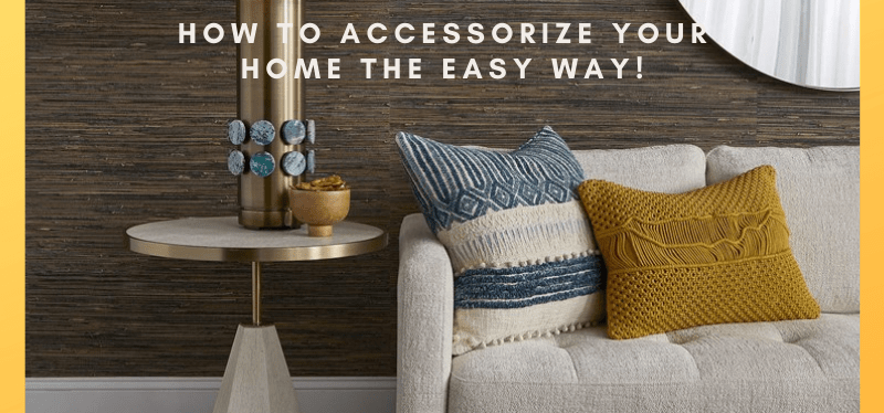 How to Accessorize Your Home the Easy Way