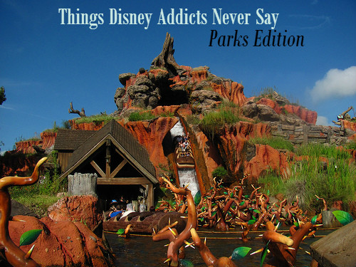 Things Disney Addicts Never Say: Parks Edition