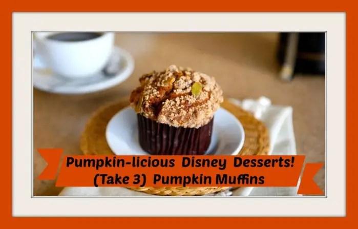 Pumpkin-licious Disney Desserts!  (Take 3) Pumpkin Muffins