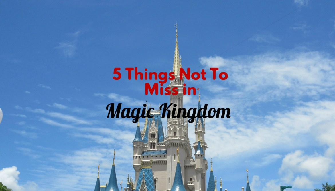 Top 5 Things You Won't Want To Miss in the Magic Kingdom