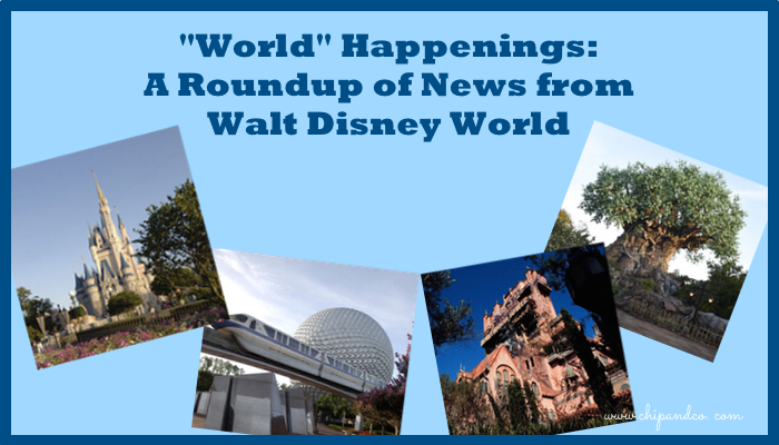 """""""World"""" Happenings: A Roundup of News from Walt Disney World"""