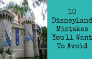10 Disneyland Mistakes You'll Want to Avoid
