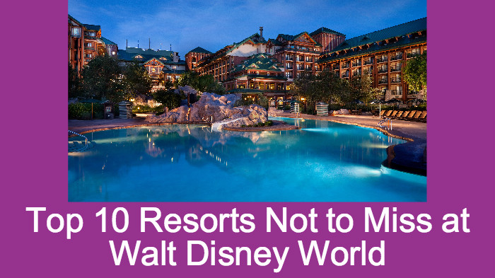 10 Resorts Not To Miss in Walt Disney World