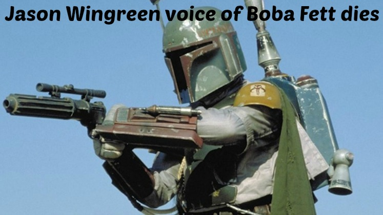 Jason Wingreen voice of Boba Fett dies