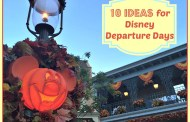 10 Ideas for Disney World Departure Days