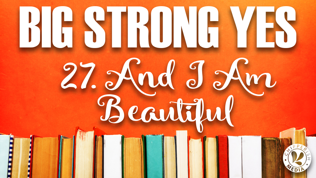 Big Strong Yes #27. And I Am Beautiful