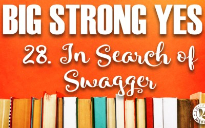 Big Strong Yes #28. In Search of Swagger