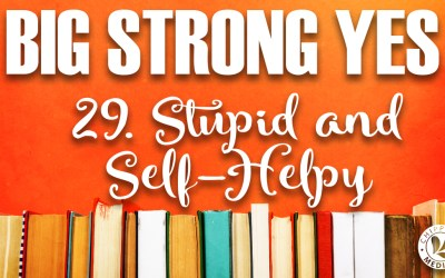 Big Strong Yes #29. Stupid and Self-Helpy