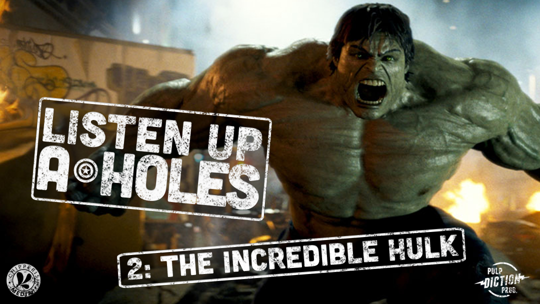 Listen Up A-Holes #2. The Incredible Hulk